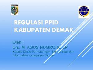 REGULASI PPID KABUPATEN DEMAK Oleh Drs M AGUS