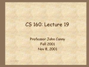 CS 160 Lecture 19 Professor John Canny Fall