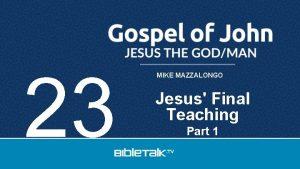 23 MIKE MAZZALONGO Jesus Final Teaching Part 1