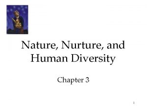 Nature Nurture and Human Diversity Chapter 3 1