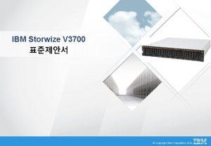 IBM Storwize V 3700 Copyright IBM Corporation 2014
