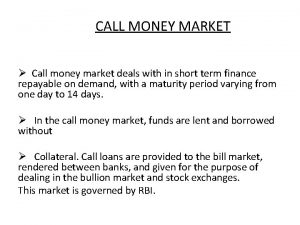CALL MONEY MARKET Call money market deals with