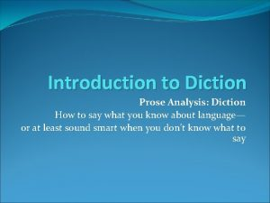 Introduction to Diction Prose Analysis Diction How to