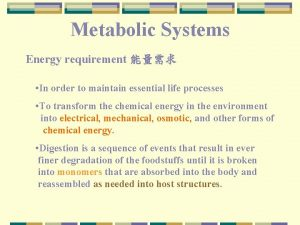 Metabolic Systems Energy requirement In order to maintain
