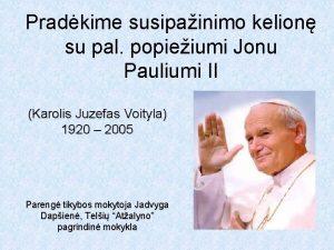 Pradkime susipainimo kelion su pal popieiumi Jonu Pauliumi