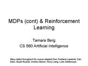 MDPs cont Reinforcement Learning Tamara Berg CS 560