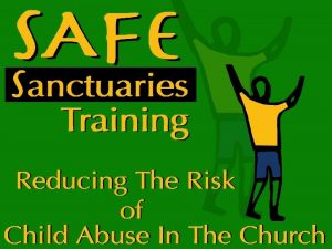 OUR MANDATE WHY SAFE SANCTUARIES Protect our children