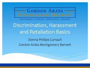 Discrimination Harassment and Retaliation Basics Donna Phillips Currault