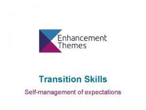 Transition Skills Selfmanagement of expectations Selfmanagement of expectations
