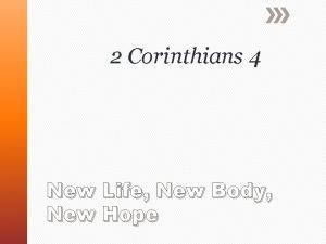 2 Corinthians 4 New Life New Body New