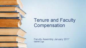 Tenure and Faculty Compensation Faculty Assembly January 2017