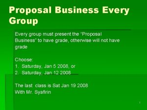 Proposal Business Every Group Every group must present