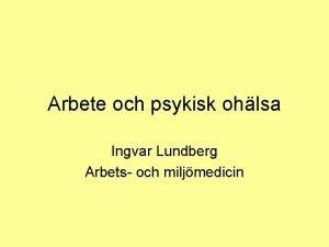 Arbete och psykisk ohlsa Ingvar Lundberg Arbets och
