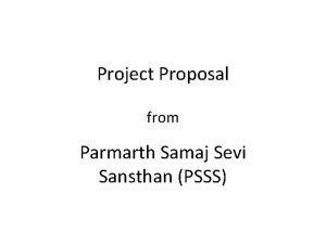 Project Proposal from Parmarth Samaj Sevi Sansthan PSSS