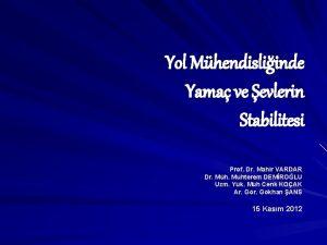 Yol Mhendisliinde Yama ve evlerin Stabilitesi Prof Dr