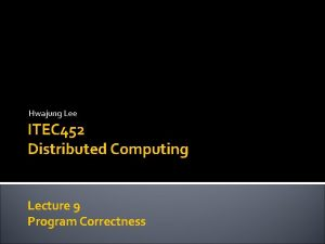 Hwajung Lee ITEC 452 Distributed Computing Lecture 9