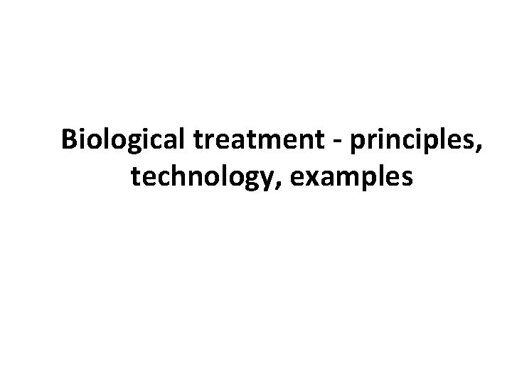 Biological treatment principles technology examples Biological drug Biodrugs