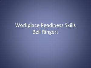 Workplace Readiness Skills Bell Ringers Bell Ringer How