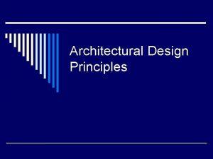 Architectural Design Principles Outline o Architectural level of