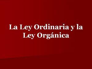 La Ley Ordinaria y la Ley Orgnica La
