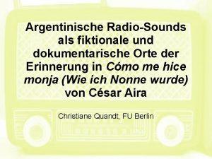 Argentinische RadioSounds als fiktionale und dokumentarische Orte der