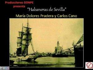 Producciones GONPE presenta Habaneras de Sevilla Mara Dolores
