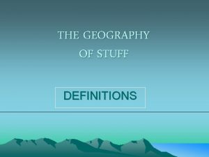 THE GEOGRAPHY OF STUFF DEFINITIONS PRODUCER A producer