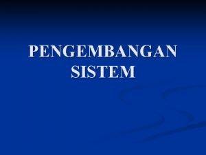 PENGEMBANGAN SISTEM Pendekatan Sistem n Pendekatan sistem adalah