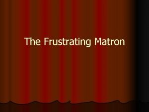 The Frustrating Matron l 73 year l Angry