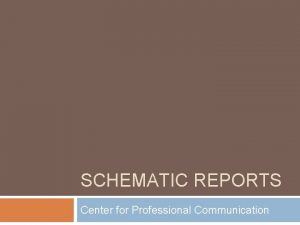 SCHEMATIC REPORTS Center for Professional Communication Schematic Reports
