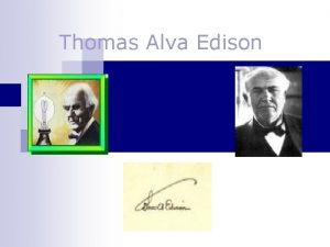 Thomas Alva Edison bol americk vynlezca celosvetovo jeden