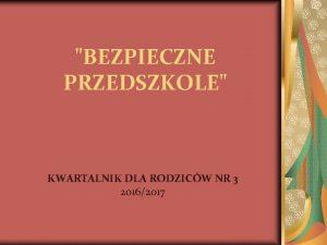 BEZPIECZNE PRZEDSZKOLE KWARTALNIK DLA RODZICW NR 3 20162017