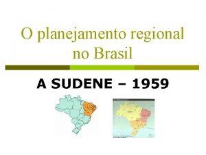 O planejamento regional no Brasil A SUDENE 1959