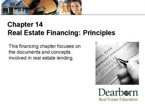 Chapter 14 Real Estate Financing Principles This financing