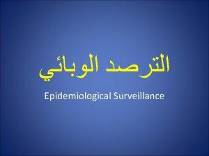 Epidemiological Surveillance Headlines What is surveillance different from