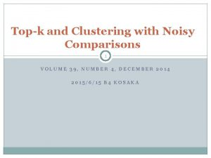 Topk and Clustering with Noisy Comparisons 1 VOLUME