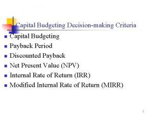 Capital Budgeting Decisionmaking Criteria n n n Capital