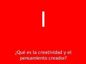 I Qu es la creatividad y el pensamiento