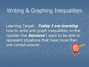Writing Graphing Inequalities Learning Target Today I am