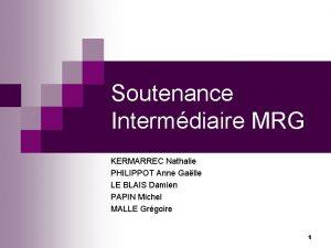 Soutenance Intermdiaire MRG KERMARREC Nathalie PHILIPPOT Anne Galle