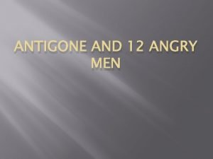 ANTIGONE AND 12 ANGRY MEN How is the