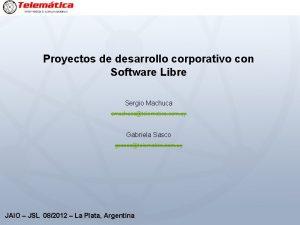 Proyectos de desarrollo corporativo con Software Libre Sergio