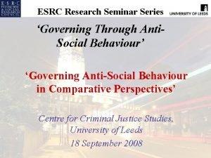 ESRC Research Seminar Series Governing Through Anti Social