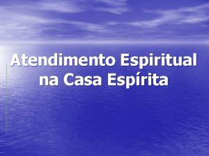 Atendimento Espiritual na Casa Esprita Atendimento Espiritual na