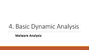 4 Basic Dynamic Analysis Malware Analysis 1 What