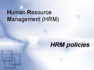 Human Resource Management HRM HRM policies REMINDER Human