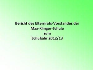 Bericht des ElternratsVorstandes der MaxKlingerSchule zum Schuljahr 201213