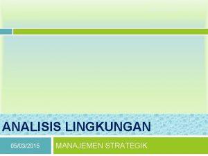 Resista Vikaliana ANALISIS LINGKUNGAN 05032015 MANAJEMEN STRATEGIK 1