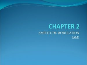 CHAPTER 2 AMPLITUDE MODULATION AM Part 1 Principles