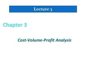Lecture 3 Chapter 3 CostVolumeProfit Analysis A FiveStep